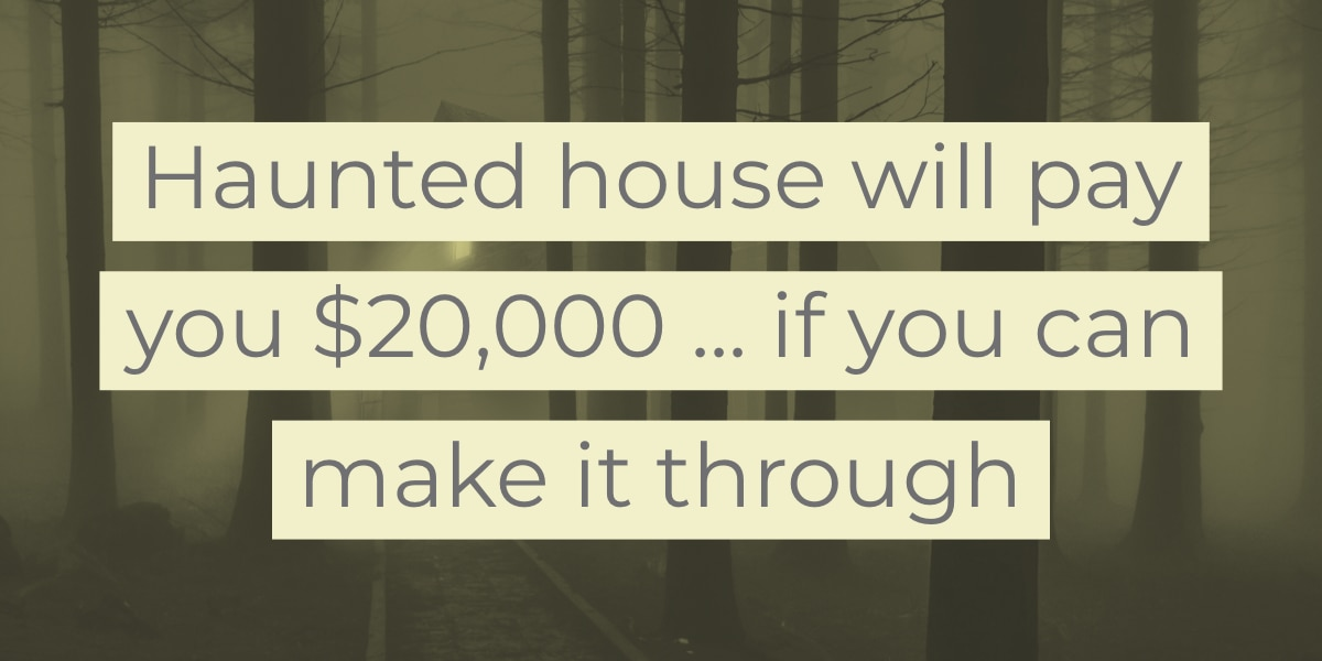 Haunted house offers $20k to anyone who finishes ... but no one has